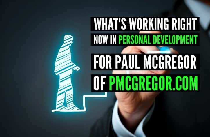What's Working Right Now in Personal Development For Paul Mcgregor of Pmcgregor.com