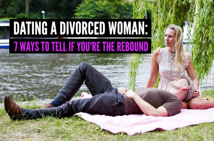 Dating A Divorced Woman: 7 Ways To Tell If You're The Rebound [From Her]